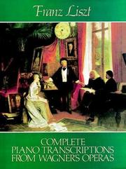Cover of: Complete Piano Transcriptions from Wagner's Operas