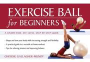 Cover of: Exercise Ball for Beginners | Chrissie Gallagher-mundy