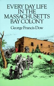 Cover of: Every day life in the Massachusetts Bay Colony