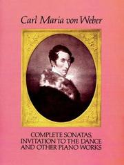 Cover of: Complete Sonatas, Invitation to the Dance and Other Piano Works (Classical Music for Keyboard)