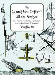 The young sea officers sheet anchor, or, A key to the leading of rigging, and to practical seamanship