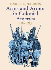 Cover of: Arms and Armor in Colonial America, 1526-1783 | Harold L. Peterson