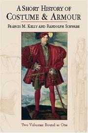 Cover of: A Short History of Costume & Armour | Francis M. Kelly