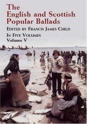 Cover of: The English and Scottish Popular Ballads, Vol. 5 (English and Scottish Popular Ballads) | Francis James Child