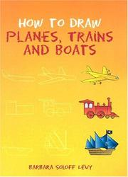 Cover of: How to draw planes, trains, and boats | Barbara Soloff-Levy