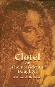 Cover of: Clotel, or, The president's daughter