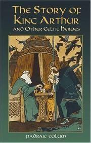Cover of: The story of King Arthur and other Celtic heroes