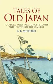 Tales of old Japan by Algernon Bertram Freeman-Mitford Redesdale, Redesdale, Algernon Bertram Freeman-Mitford Baron
