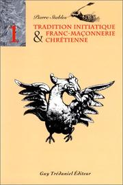 Cover of: Tradition initiatique et franc-maçonnerie chrétienne, tome 1