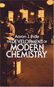 Cover of: The development of modern chemistry | Aaron John Ihde