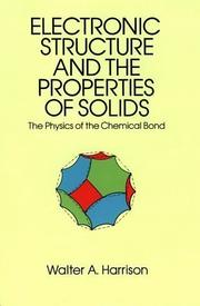 Electronic structure and the properties of solids by Walter A. Harrison