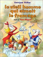 Cover of: Le Vieil Homme Qui Aimait Le Fromage = the Old Man Who Loved Cheese