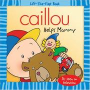Cover of: Caillou Helps Mommy (Lift-the-Flap Book) | Joceline Sanschagrin