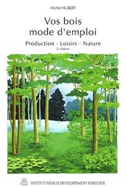 Cover of: Vos bois mode d'emploi production