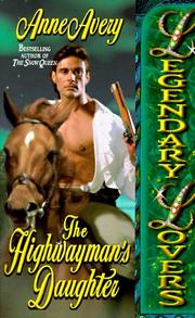 Cover of: The Highwayman's Daughter (Legendary Lovers) | Anne Avery