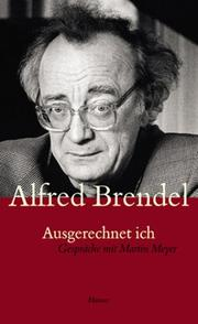 Cover of: Ausgerechnet ich: Alfred Brendel in Conversation With Martin Meyer
