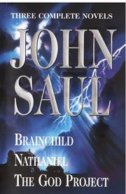Cover of: John Saul: A New Collection of Three Complete Novels: Brainchild; Nathaniel; The God Project
