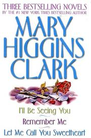 Cover of: Mary Higgins Clark Omnibus: Let Me Call You Sweetheart; I'll Be Seeing You; Remember Me