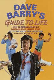 "Cover of: Dave Barry's Guide to Life (Contains: ""Dave Barry's Guide to Marriage and/or Sex"" / ""Babies and Other Hazards of Sex"" / ""Stay Fit and Healthy Until You're Dead"" / ""Claw Your Way to the Top"")"