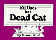 Cover of: 101 uses for a dead cat | Simon Bond