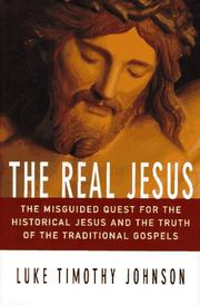 Cover of: The Real Jesus: The Misguided Quest for the Historical Jesus and the Truth of the Traditional Gospels