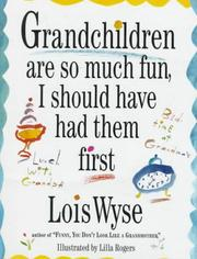 Cover of: Grandchildren are so much fun I should have had them first