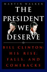 Cover of: President We Deserve: Bill Clinton, his rise, falls, and comebacks