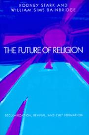 Cover of: The Future of Religion: Secularization, Revival and Cult Formation