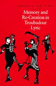 Memory and re-creation in troubadour lyric by Amelia Eileen Van Vleck