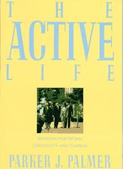 Cover of: The active life: a spirituality of work, creativity, and caring