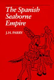 The Spanish seaborne empire by J. H. Parry