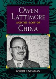 "Owen Lattimore and the ""loss"" of China by Robert P. Newman"