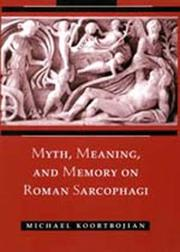 Myth, meaning, and memory on Roman sarcophagi by Michael Koortbojian