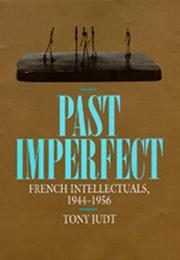 Cover of: Past imperfect: French intellectuals, 1944-1956