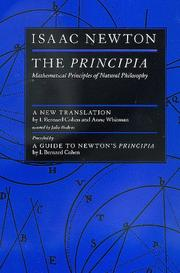 Cover of: The Principia | Isaac Newton ; a new translation by I. Bernard Cohen and Anne Whitman, assisted by Julia Budenz ; preceded by a guide to Newton's Principia by I. Bernard Cohen.