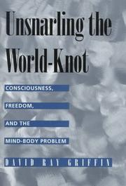 Cover of: Unsnarling the world-knot: consciousness, freedom, and the mind-body problem