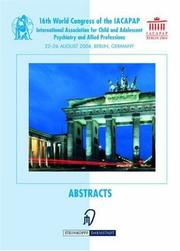 Cover of: Abstracts of the 16th World Congress of the International Association for Child and Adolescent Psychiatry and allied Professions (IACAPAP)
