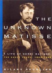 Cover of: The Unknown Matisse: A Life of Henri Matisse, Volume 1