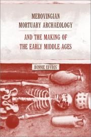 Cover of: Merovingian Mortuary Archaeology and the Making of the Early Middle Ages | Bonnie Effros