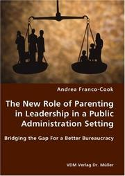 Cover of: The New Role of Parenting in Leadership in a Public Administration Setting - Bridging the Gap For a Better Bureaucracy | Andrea Franco-Cook