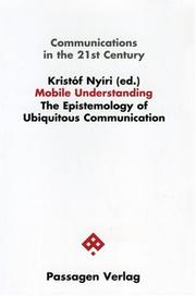 Cover of: Mobile Understanding. The Epistemology of Ubiquitous Communication | Kristof Nyiri
