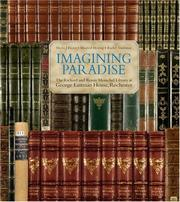 Imagining Paradise The Richard and Ronay Menschel Library at The George Eastman House, Rochester by