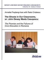 Cover of: The Ghosts in Our Classrooms, or John Dewey Meets Ceausescu