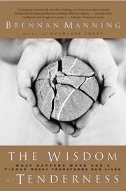 Cover of: The Wisdom of Tenderness: What Happens When God's Fierce Mercy Transforms Our Lives