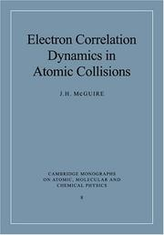 Cover of: Electron Correlation Dynamics in Atomic Collisions (Cambridge Monographs on Atomic, Molecular and Chemical Physics) | J. H. McGuire