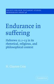Cover of: Endurance in Suffering: Hebrews 12:1-13 in its Rhetorical, Religious, and Philosophical Context | N. Clayton Croy