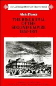 Cover of: The rise and fall of the Second Empire, 1852-1871 | Alain Plessis