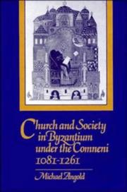Church and Society in Byzantium under the Comneni, 10811261 by Michael Angold