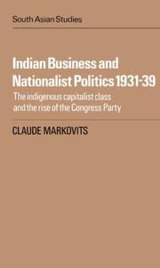 Cover of: Indian Business and Nationalist Politics 193139 | Claude Markovits