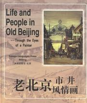 Cover of: Life and People in Old Beijing - Through the Eyes of a Painter